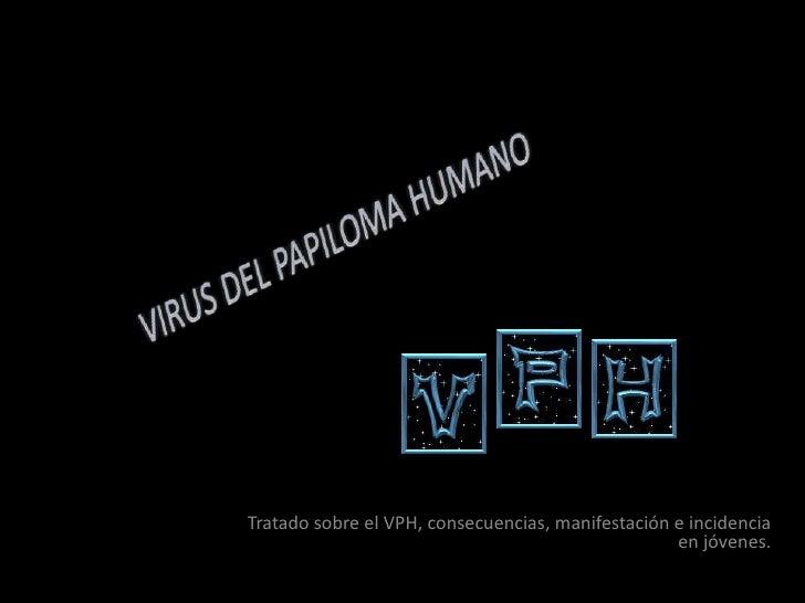 Tratado sobre el VPH, consecuencias, manifestación e incidencia                                                   en jóven...
