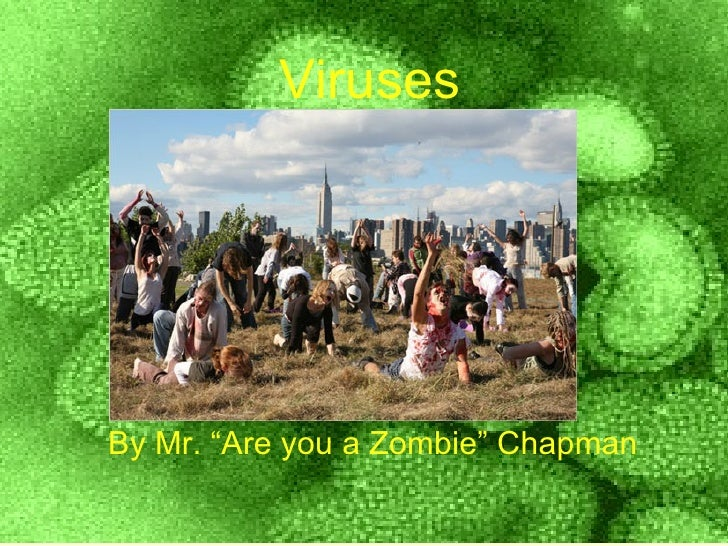 """VirusesBy Mr. """"Are you a Zombie"""" Chapman"""