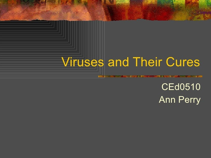 Viruses and Their Cures CEd0510 Ann Perry