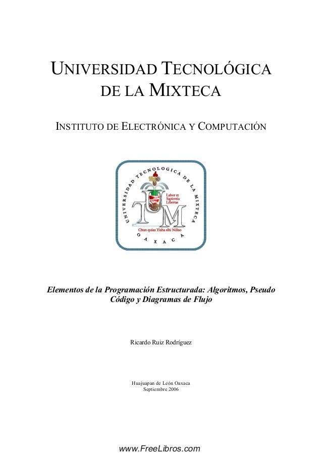 UNIVERSIDAD TECNOLÓGICA DE LA MIXTECA INSTITUTO DE ELECTRÓNICA Y COMPUTACIÓN Elementos de la Programación Estructurada: Al...