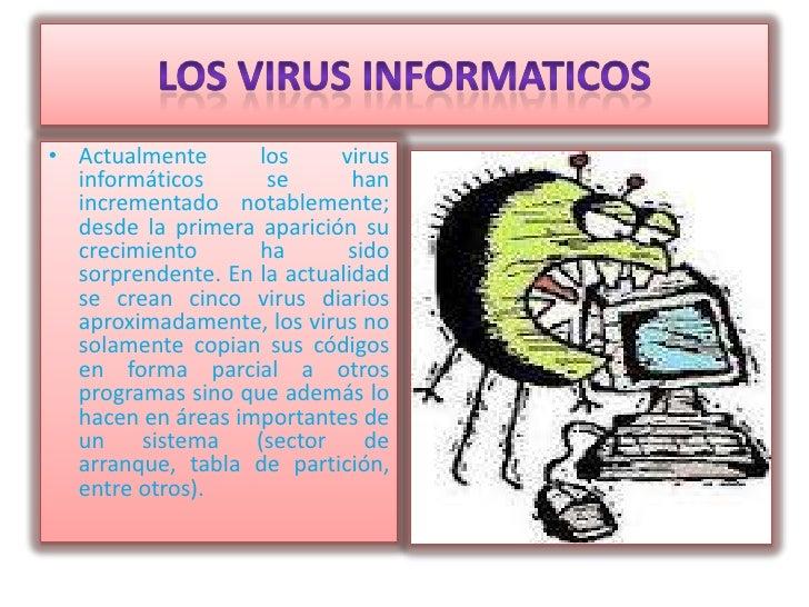 • Actualmente      los     virus  informáticos      se       han  incrementado notablemente;  desde la primera aparición s...