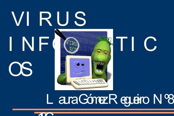 VIRUS INFORMÁTICOS Laura Gómez Regueiro  Nº8 1ºC