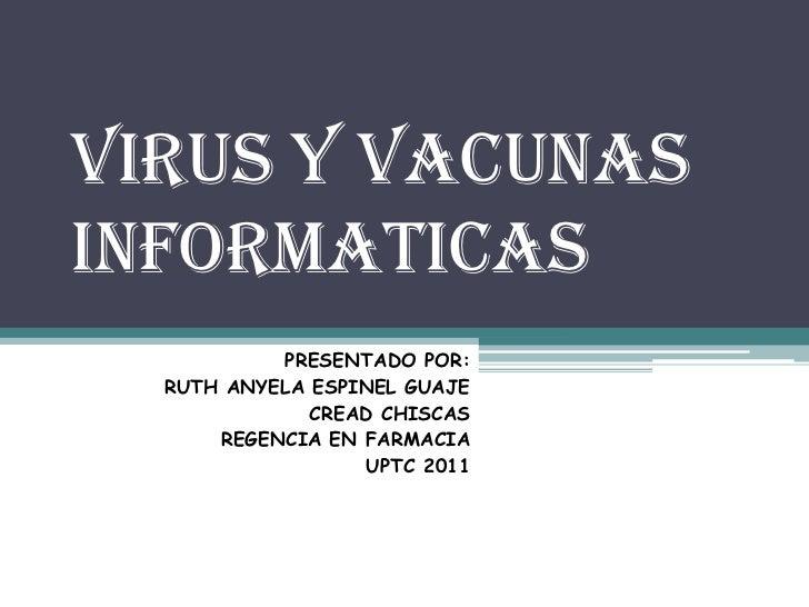 VIRUS Y VACUNASINFORMATICAS           PRESENTADO POR:  RUTH ANYELA ESPINEL GUAJE              CREAD CHISCAS      REGENCIA ...