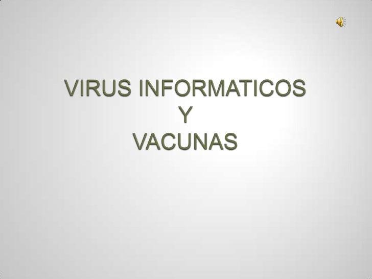 """   Los Virus Informáticos son    sencillamente programas    maliciosos que """"infectan"""" a otros    archivos del sistema con..."""