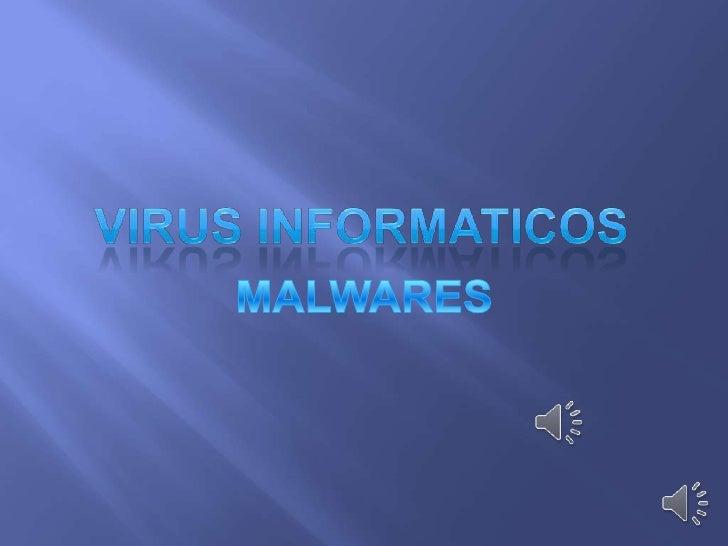 """   Los Virus    Informáticos son    sencillamente    programas maliciosos    (malwares) que    """"infectan"""" a otros    arch..."""