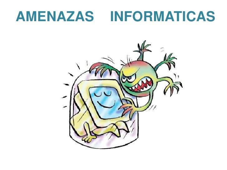 AMENAZAS   INFORMATICAS