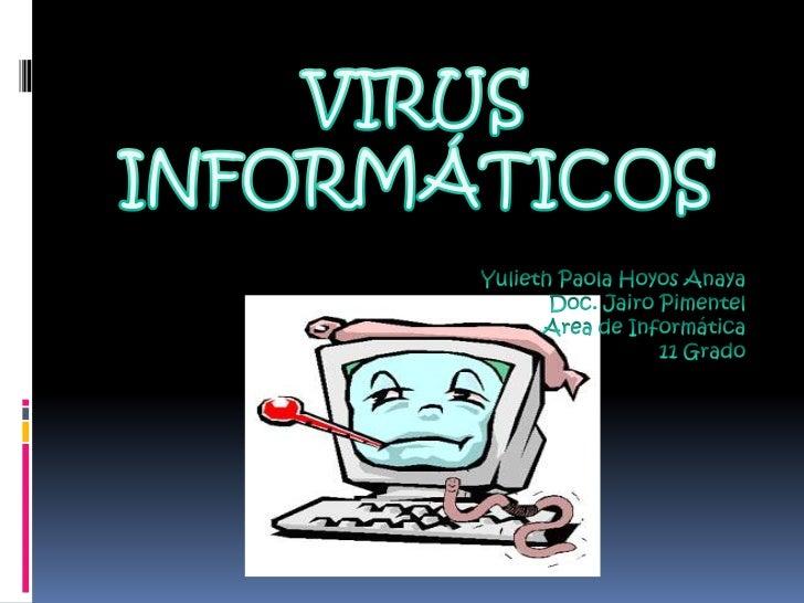 IntroducciónDefiniciónHistoriaTipos de virus    Gusanos    Caballos de Troya    Bombas lógicasComo prevenirlosComo elimina...