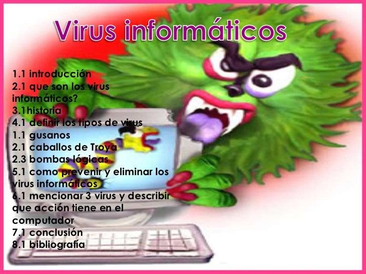 1.1 introducción2.1 que son los virusinformáticos?3.1historia4.1 definir los tipos de virus1.1 gusanos2.1 caballos de Troy...