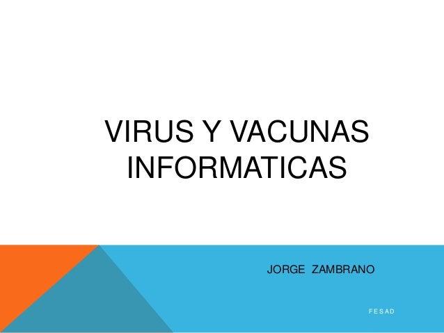 VIRUS Y VACUNAS INFORMATICAS         JORGE ZAMBRANO                      FESAD