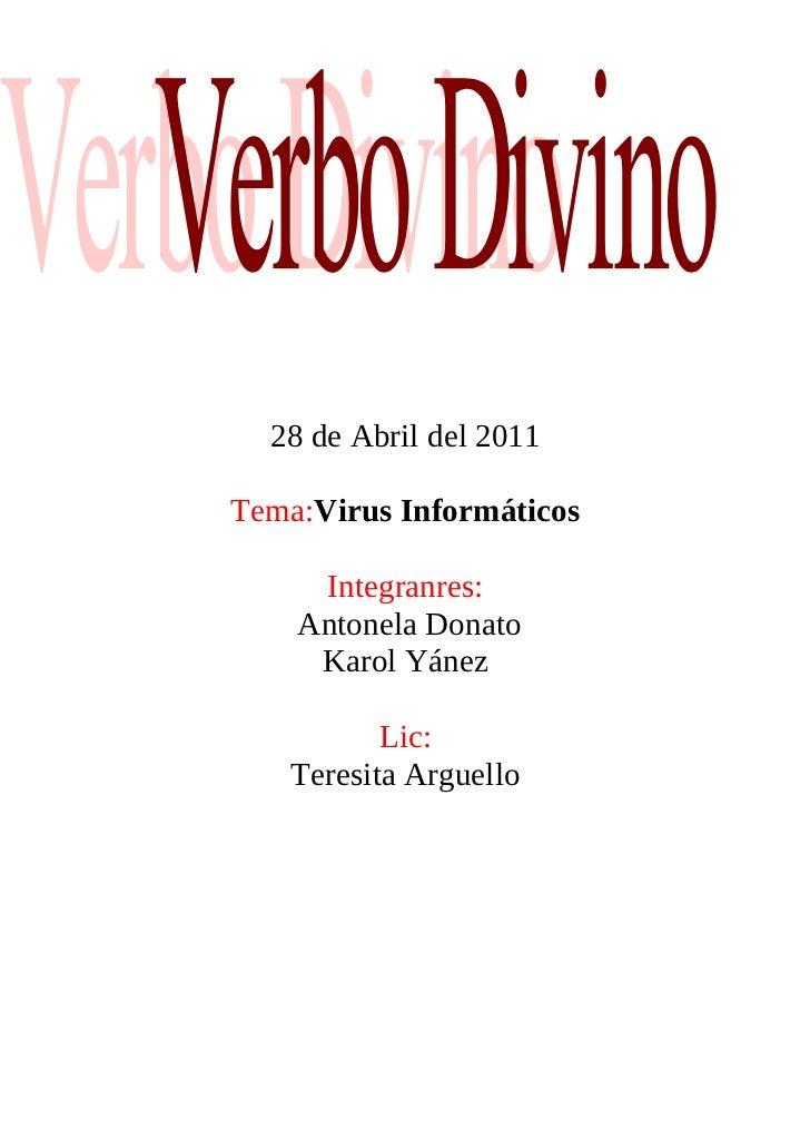 28 de Abril del 2011Tema:Virus Informáticos     Integranres:    Antonela Donato     Karol Yánez          Lic:   Teresita A...