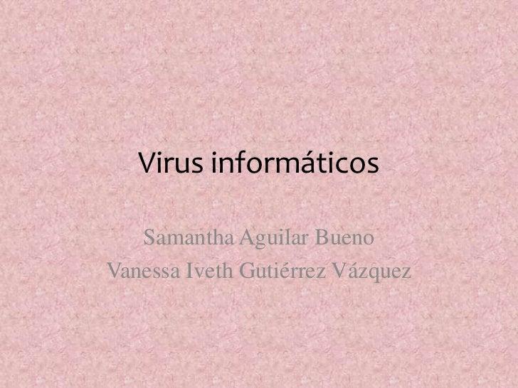 Virus informáticos   Samantha Aguilar BuenoVanessa Iveth Gutiérrez Vázquez