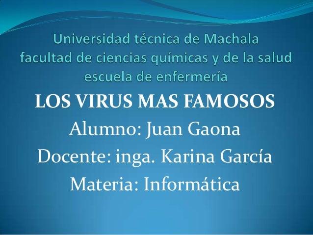 LOS VIRUS MAS FAMOSOS Alumno: Juan Gaona Docente: inga. Karina García Materia: Informática