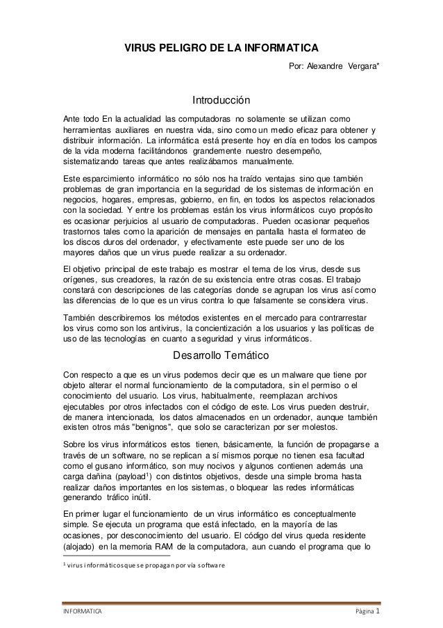 INFORMATICA Página 1 VIRUS PELIGRO DE LA INFORMATICA Por: Alexandre Vergara* Introducción Ante todo En la actualidad las c...
