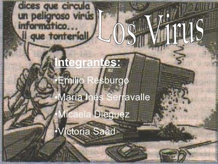 <ul><li>Integrantes: </li></ul><ul><li>Emilio Resburgo </li></ul><ul><li>María Inés Serravalle </li></ul><ul><li>Micaela D...