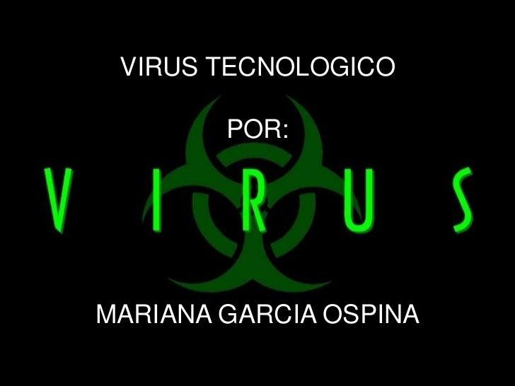 VIRUS TECNOLOGICO        POR:MARIANA GARCIA OSPINA