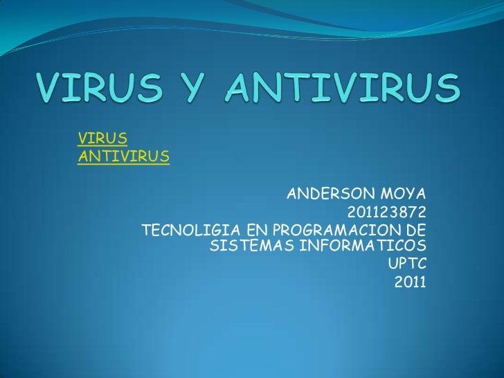 VIRUSANTIVIRUS                      ANDERSON MOYA                            201123872      TECNOLIGIA EN PROGRAMACION DE ...