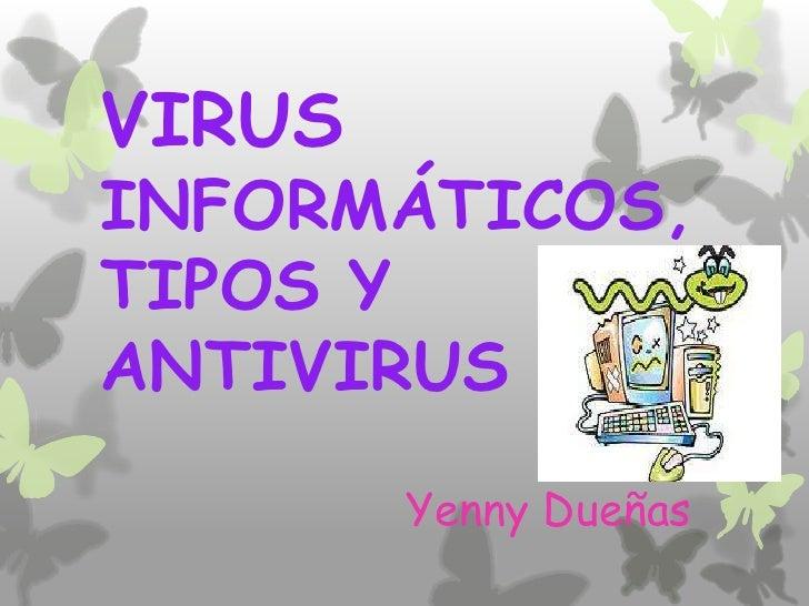 VIRUSINFORMÁTICOS,TIPOS YANTIVIRUS        Yenny Dueñas