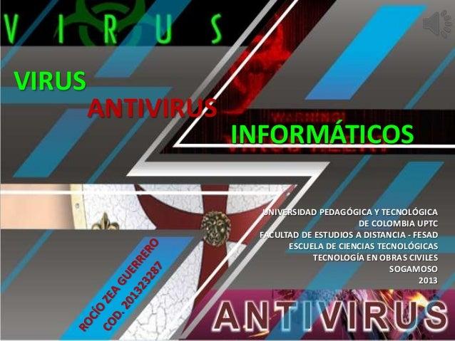 VIRUS  ANTIVIRUS  INFORMÁTICOS UNIVERSIDAD PEDAGÓGICA Y TECNOLÓGICA DE COLOMBIA UPTC FACULTAD DE ESTUDIOS A DISTANCIA - FE...