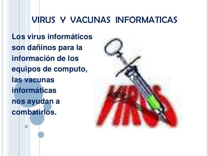VIRUS Y VACUNAS INFORMATICASLos virus informáticosson dañinos para lainformación de losequipos de computo,las vacunasinfor...