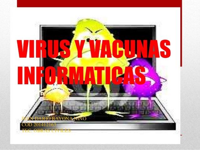 VIRUS Y VACUNAS INFORMATICAS IVAN DARIO BAYONA NIÑO COD 201412163 TEC. OBRAS CIVILES