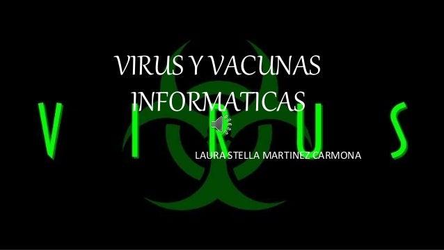VIRUS Y VACUNAS INFORMATICAS LAURA STELLA MARTINEZ CARMONA
