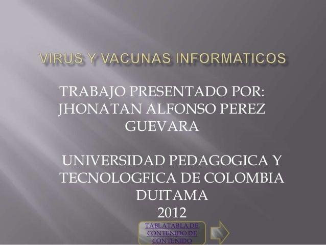 TRABAJO PRESENTADO POR:JHONATAN ALFONSO PEREZ       GUEVARAUNIVERSIDAD PEDAGOGICA YTECNOLOGFICA DE COLOMBIA        DUITAMA...