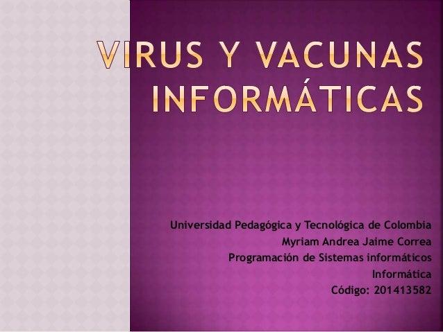 Universidad Pedagógica y Tecnológica de Colombia Myriam Andrea Jaime Correa Programación de Sistemas informáticos Informát...
