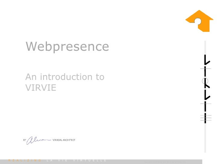 Webpresence      An introduction to     VIRVIE     REALIZING   LA   VIE   VIRTUELLE   Copyright 2009 Almar van der Krogt @...