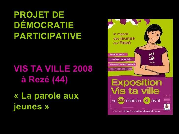 PROJET DE DÉMOCRATIE PARTICIPATIVE VIS TA VILLE 2008  à Rezé (44) «La parole aux jeunes»