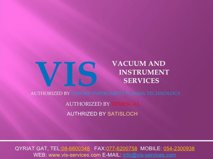 VIS VACUUM AND  INSTRUMENT SERVICES AUTHORIZED BY  OXFORD INSTRUMENT PLASMA TECHNOLOGY AUTHORIZED BY  TEMESCAL QYRIAT GAT,...