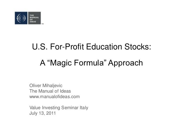 "U.S. For-Profit Education Stocks:A ""Magic Formula"" Approach<br />Oliver Mihaljevic<br />The Manual of Ideas<br />www.manua..."