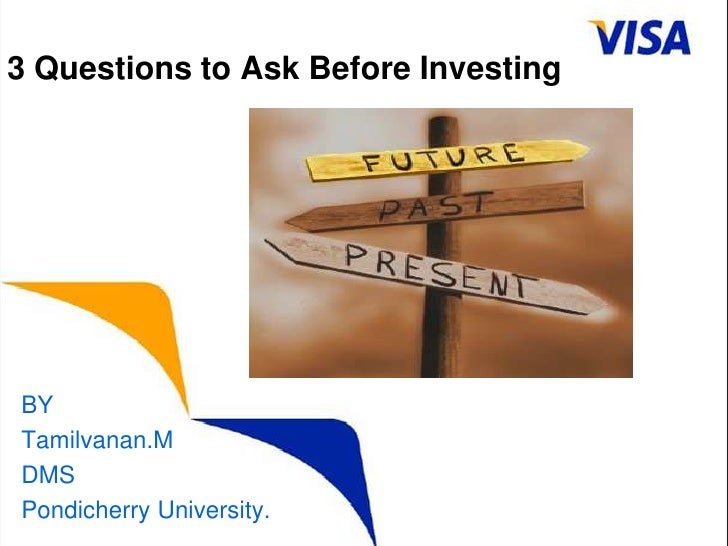 3 Questions to Ask Before Investing<br />BY<br />Tamilvanan.M<br />DMS<br />Pondicherry University.<br />