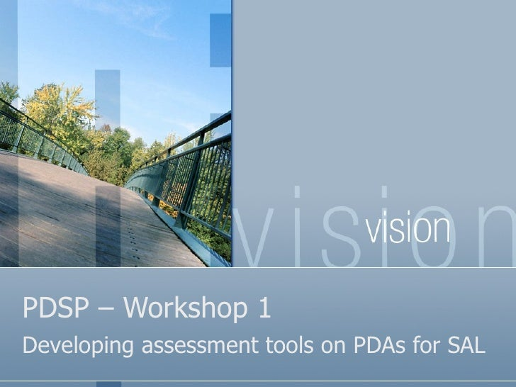 PDSP – Workshop 1 Developing assessment tools on PDAs for SAL