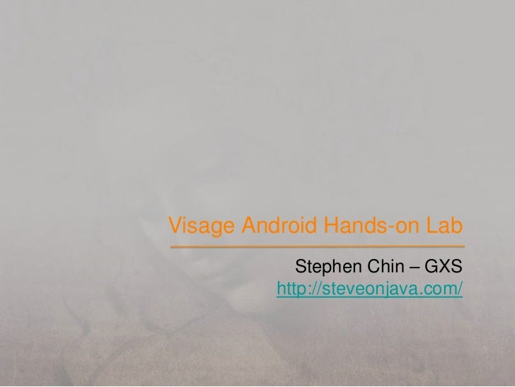 Visage Android Hands-on Lab<br />Stephen Chin – GXS<br />http://steveonjava.com/<br />