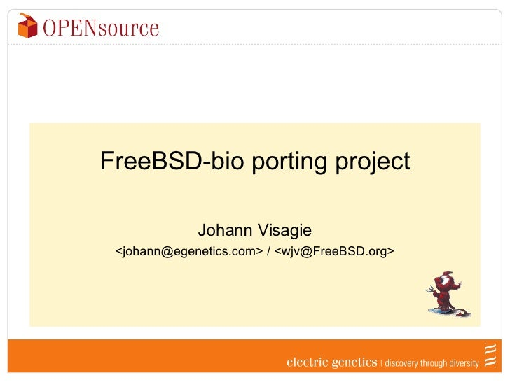 FreeBSD-bio porting project Johann Visagie <johann@egenetics.com> / <wjv@FreeBSD.org>