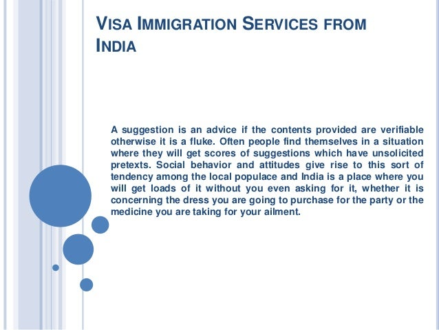 VISA IMMIGRATION SERVICES FROM INDIA A suggestion is an advice if the contents provided are verifiable otherwise it is a f...