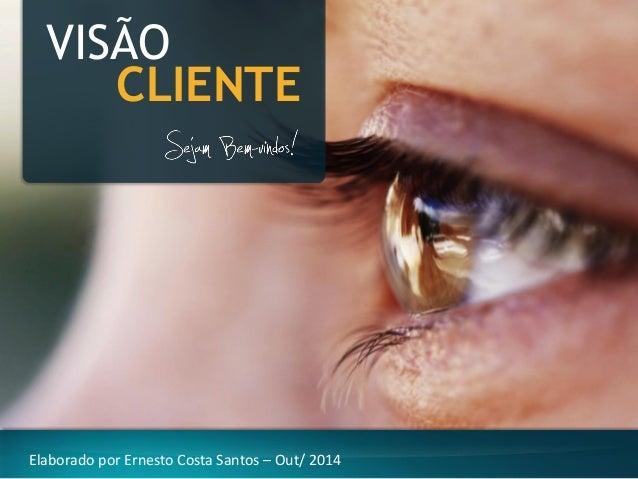 VISÃO  CLIENTE  Elaborado por Ernesto Costa Santos –Out/ 2014