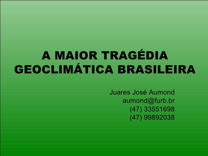 Visão geo-ambiental da tragédia do Vale do Itajaí - Dr. Juarez Aumond