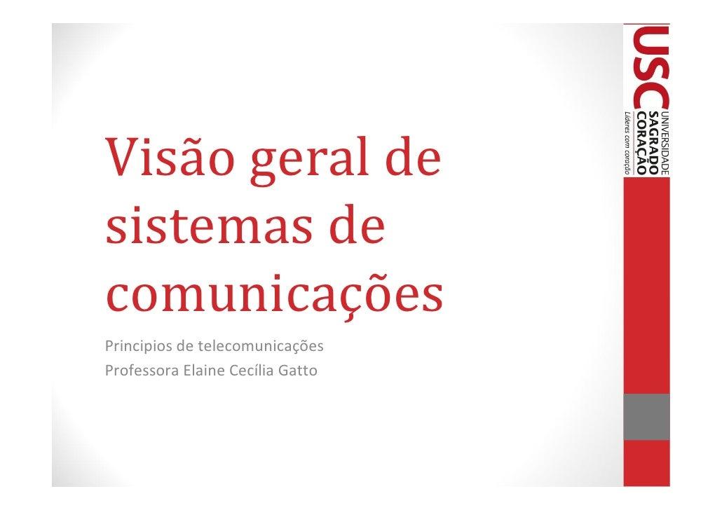 Visão geral desistemas decomunicaçõesPrincipios de telecomunicaçõesProfessora Elaine Cecília Gatto