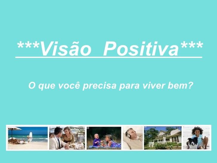 ***Visão Positiva***   O que você precisa para viver bem?