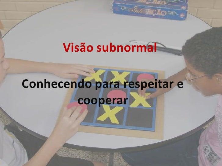 Visão subnormal<br />Conhecendo para respeitar e cooperar<br />