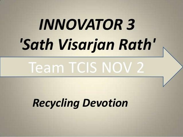 INNOVATOR 3Sath Visarjan Rath  Team TCIS NOV 2  Recycling Devotion