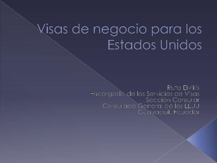    B1/B2:   Negocios y Turismo   C1/D:    Tránsito y Tripulante   L1:      Transferencias Entre Compañías   P:       A...