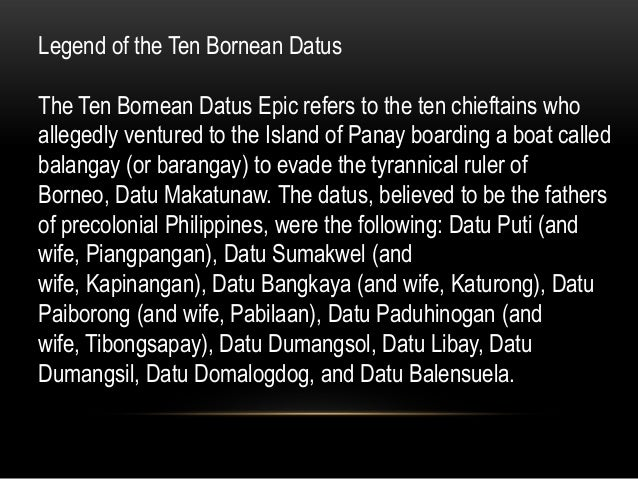 Legend of the Ten Bornean Datus The Ten Bornean Datus Epic refers to the ten chieftains who allegedly ventured to the Isla...