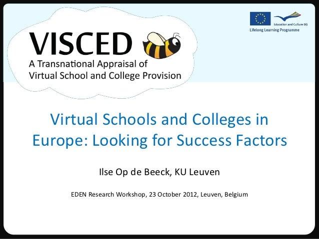 Virtual Schools and Colleges inEurope: Looking for Success Factors             Ilse Op de Beeck, KU Leuven     EDEN Resear...