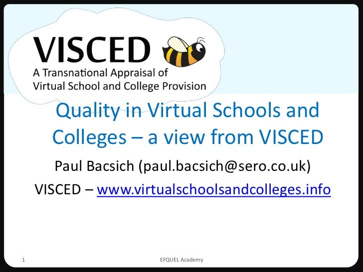Quality in Virtual Schools and      Colleges – a view from VISCED       Paul Bacsich (paul.bacsich@sero.co.uk)    VISCED –...