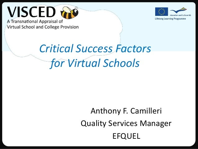 Critical Success Factors  for Virtual Schools          Anthony F. Camilleri        Quality Services Manager               ...