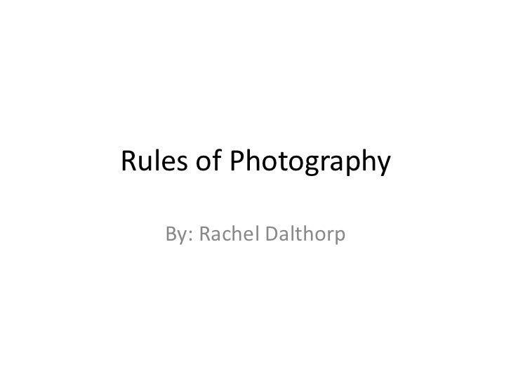Rules of Photography   By: Rachel Dalthorp
