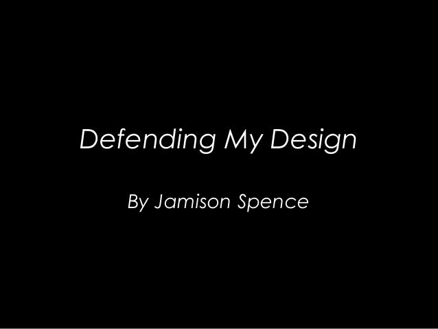 Defending My Design By Jamison Spence
