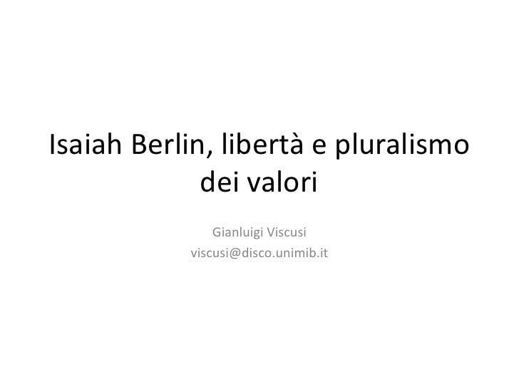 Isaiah Berlin, libertà e pluralismo             dei valori               Gianluigi Viscusi           viscusi@disco.unimib.it